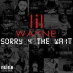 Review: Lil Wayne – Sorry 4 the Wait